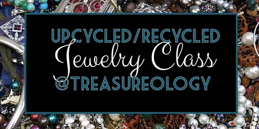 Upcycled/Recycled Jewelry Class
