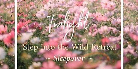 Twilight ~ Step into the Wild Retreat ~ Sleepover tickets