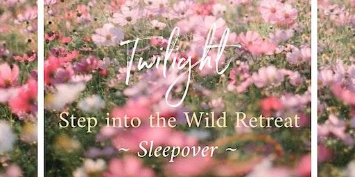 Twilight ~ Step into the Wild Retreat ~ Sleepover