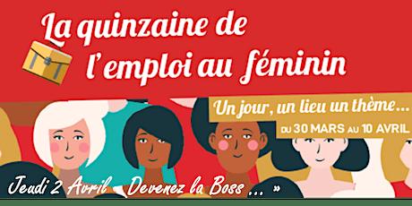 """Quinzaine de l'emploi au féminin : """"Devenez la Boss"""" ... tickets"""