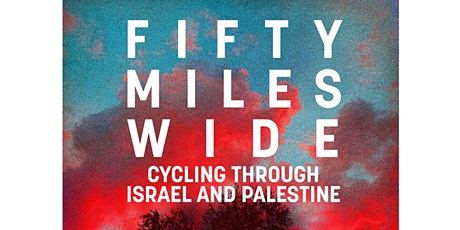 Book Launch: Fifty Miles Wide by Julian Sayarer tickets