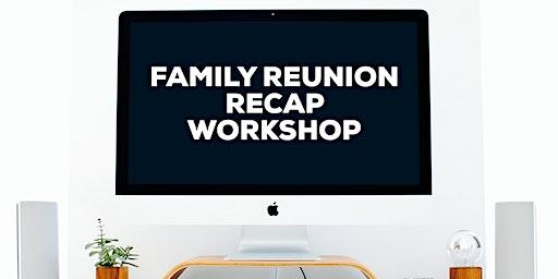 Family Reunion Recap Workshop