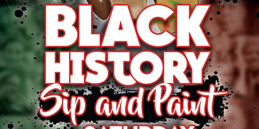 Black History Sip and Paint Family and Friends!