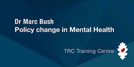 TRC Training: Dr Marc Bush. Policy change in Mental Health. tickets