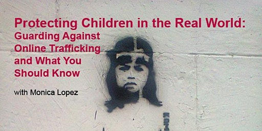 Protecting Children in the Real World:  Guarding Against Online Trafficking
