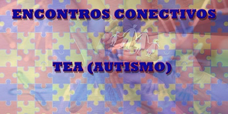 1º Encontros Conectivos TEA - Transtorno do Espectro do Autismo ingressos