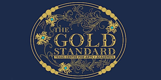 Texas Center for Arts + Academics ::  The Gold Standard