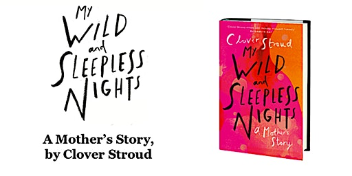 TALK & BOOK LAUNCH: Clover Stroud 'My Wild and Sleepless Nights'