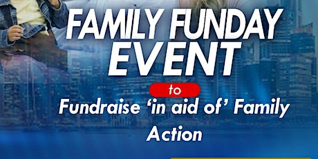 Family Funday Event FUNDRAISING  in 'aid of Family Action' tickets