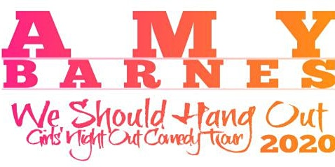 """Girls Night Out """"We Should Hang Out"""" Comedy Night starring Amy Barnes"""