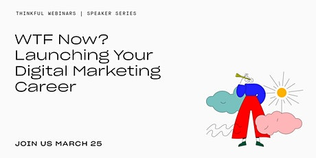 Thinkful Speaker Series || WTF Now? How To  Launch A Digital Marketing Career tickets