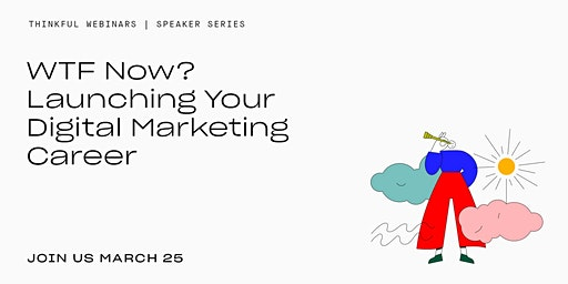 Thinkful Speaker Series || WTF Now? How To  Launch A Digital Marketing Career