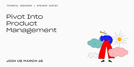 Thinkful Speaker Series || Pivot Into Product Management tickets