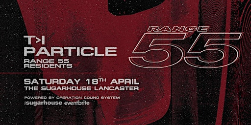 Range 55 Presents: T>I, Particle + More