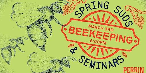 Spring Suds & Seminars – Beekeeping