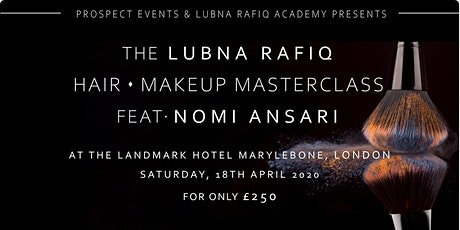 THE LUBNA RAFIQ HAIR & MAKEUP MASTERCLASS Feat. NOMI ANSARI tickets