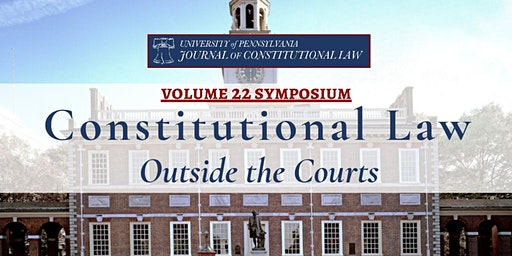 JCL Volume 22 Annual Symposium: Constitutional Law Outside the Courts