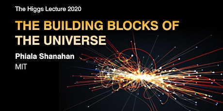 The Higgs Lecture 2020 - 'The building blocks of the Universe' tickets