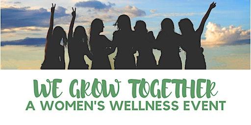 We Grow Together: A Women's Wellness Event