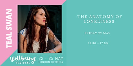 The Anatomy of Loneliness - Teal Swan - London Wellbeing Festival tickets