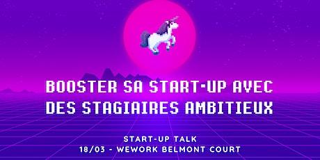 START-UP TALK : Booster sa start-up grâce à des stagiaires ambitieux billets