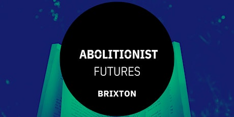 Abolitionist Futures - Reading & Discussion Group -  BRIXTON tickets