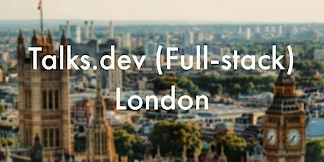 talks.dev (Full-stack) London - Tech Talks, Opportunities and Networking tickets