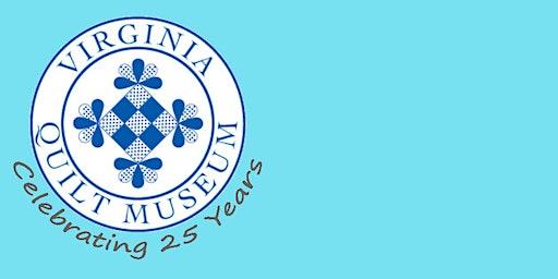Virginia Quilt Museum's 25th Anniversary Daytime Program