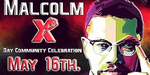 3rd Annual Malcolm X Day Community Celebration