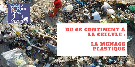 Du 6e continent à la cellule : La menace plastique tickets