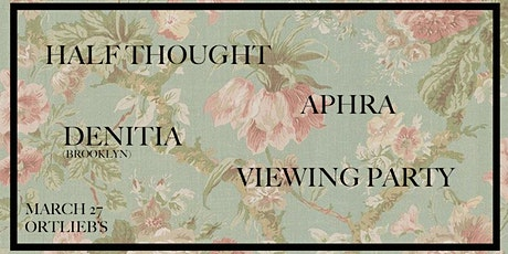 Denitia / Aphra / Viewing Party / Half Thought tickets
