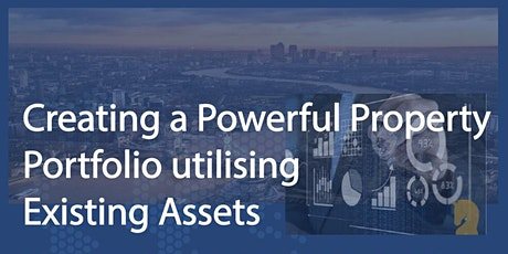 Creating a Powerful Property Portfolio utilising Existing Assets tickets