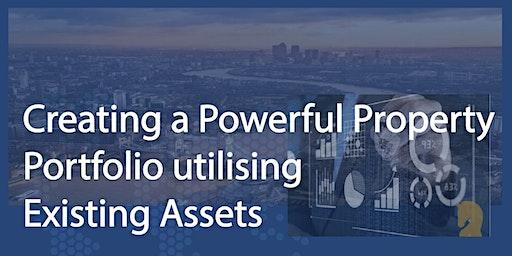 Creating a Powerful Property Portfolio utilising Existing Assets