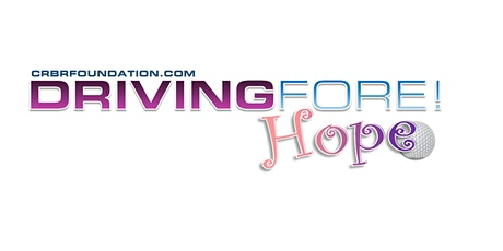 CRBR: Driving FORE! Hope Charity Golf Tournament September 18, 2020 tickets