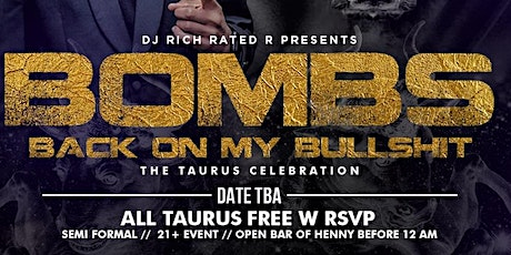 BOMBS ( Back On My BullShit )The Official Taurus Celebration tickets