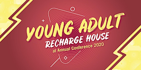 Young Adult Recharge House at Annual Conference 2020 tickets