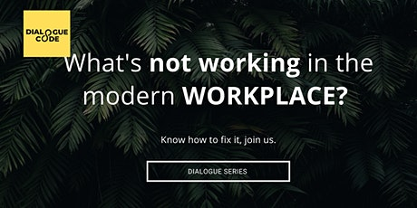 Dialogue to Explore What's Not Working in The Modern Workplace?  tickets