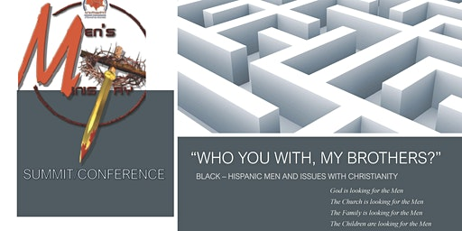 "Men's Ministries Summit/Conference - ""Who You With, My Brother -Black & Hispanic Men & Issues With Christianity"