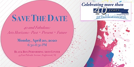 "SAVE THE DATE - ""40 and Fabulous: Arts Horizons Past - Present - Future"" tickets"