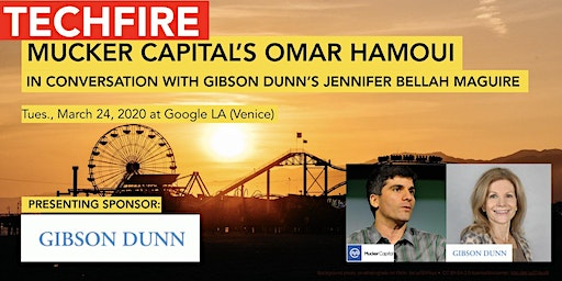 TechFire: Omar Hamoui (Partner @ Mucker Capital / ex-Sequoia Capital / Founded & Sold AdMob to Google), in Conversation with Gibson Dunn's Jennifer Bellah Maguire
