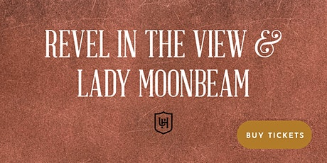Revel in the View / Lady Moonbeam tickets