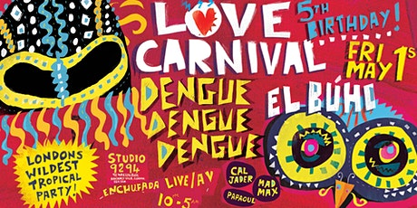 Love Carnival 5th Birthday w/ Dengue Dengue Dengue + El Búho tickets