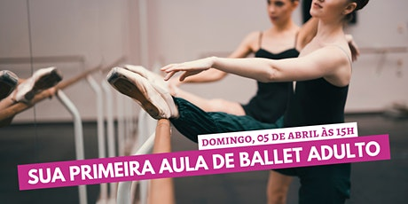 Sua Primeira Aula de Ballet Adulto (11ª edição) - Domingo 05 Abril às 15h ingressos