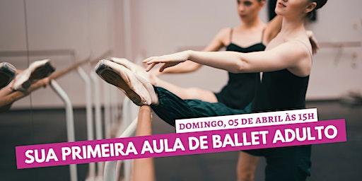 Sua Primeira Aula de Ballet Adulto (11ª edição) - Domingo 05 Abril às 15h