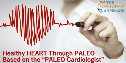 """Healthy Heart Through Paleo...Based on the """"PALEO Cardiologist"""""""