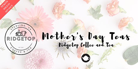 Mother's Day Teas at Ridgetop Coffee & Tea. 3 dates available. tickets