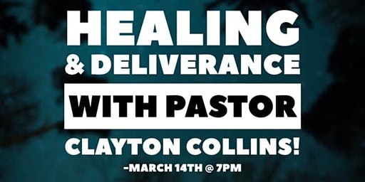 Healing & Deliverance with Pastor Clayton Collins