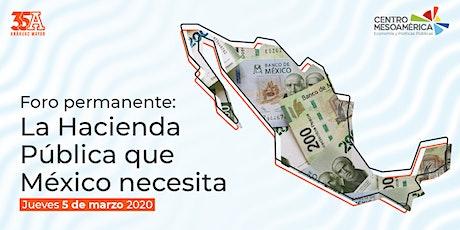 Foro permanente:  La Hacienda Pública que México Necesita boletos