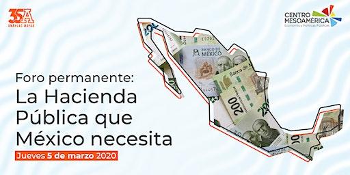 Foro permanente:  La Hacienda Pública que México Necesita