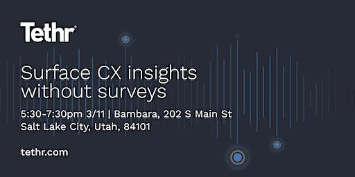 Surface CX Insights Without Surveys